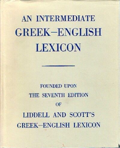 Image for An Intermediate Greek-English Lexicon Founded Upon the Seventh Edition of Liddell and Scott's Greek-English Lexicon