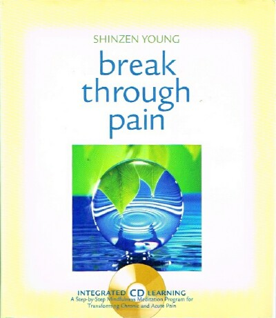 Image for Break Through Pain: A Step-by-Step Mindfulness Meditation Program for Transforming Chronic and Acute Pain