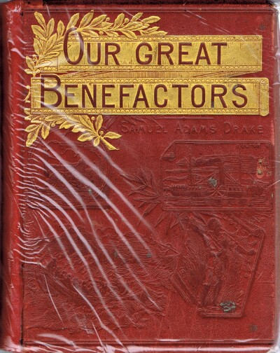 Image for Our World's Great Benefactors: Short Biographies of the Men and Women Most Eminent in Philanthropy, Patriotism, Art, Literature, Discovery, Science, Invention
