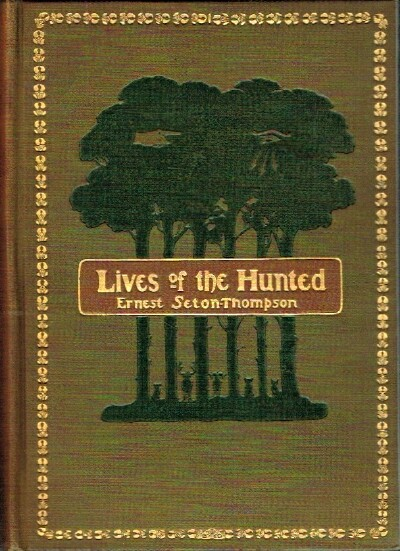 Image for Lives of the Hunted, Containing a True Account of the Doings of Five Quadrupeds & Three Birds, and, in Elucidation of the Same, over 200 Drawings