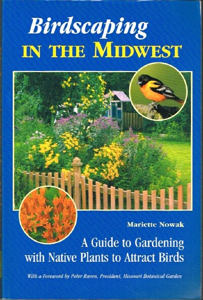 Image for Birdscaping in the Midwest: A Guide to Gardening with Native Plants to Attract Birds