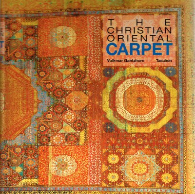 Image for The Christian Oriental Carpet: A Presentation of its Development, Iconologically and Iconographically, from its Beginnings to the 18th Century