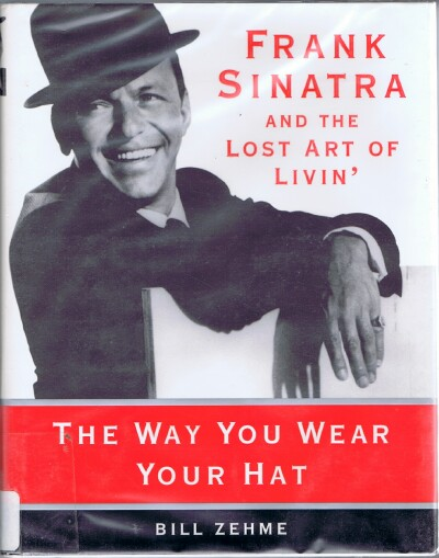 Image for The Way You Wear Your Hat: Frank Sinatra and the Lost Art of Livin'