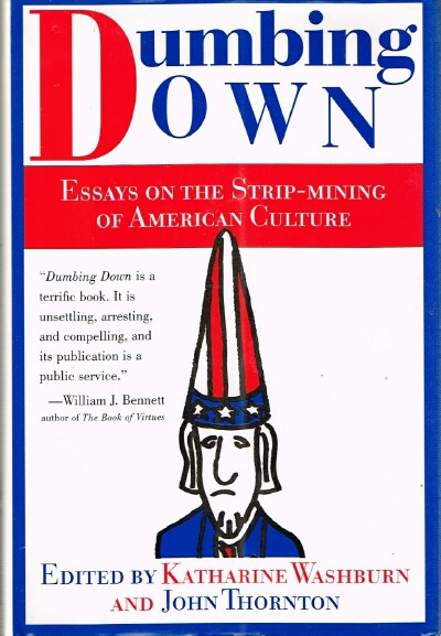 Image for Dumbing Down: Essays on the Strip-Mining of American Culture