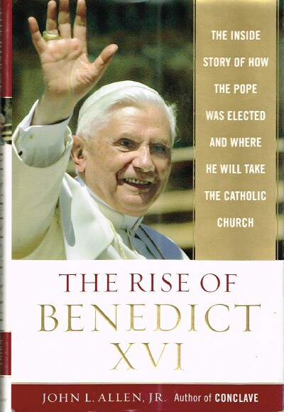 Image for The Rise of Benedict XVI: The Inside Story of How the Pope Was Elected and Where He Will Take the Catholic Church