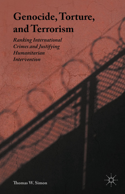 Image for Genocide, Torture, and Terrorism: Ranking International Crimes and Justifying Humanitarian Intervention