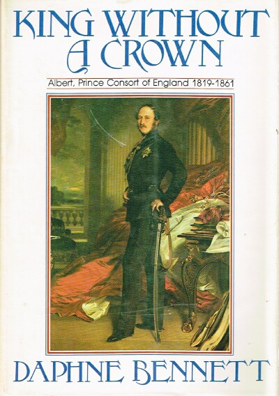 Image for King Without a Crown: Albert, Prince Consort of England 1819-1861