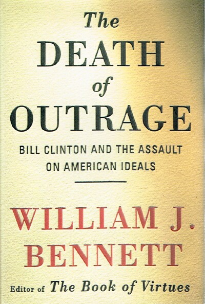 Image for The Death of Outrage: Bill Clinton and the Assault on American Ideals