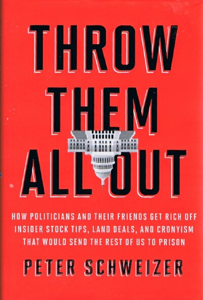 Image for Throw Them All Out: How Politicians and Their Friends Get Rich Off Insider Stock Tips, Land Deals, and Cronyism The Would Send the Rest of Us to Prison