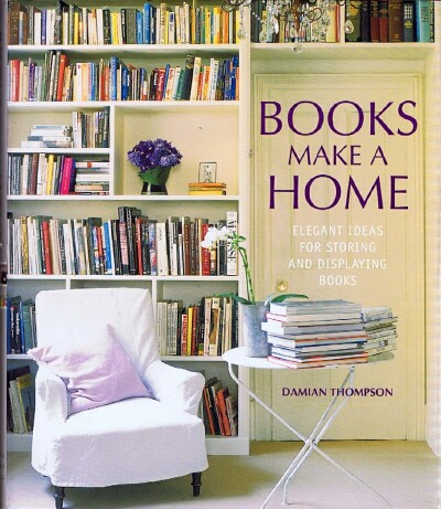 Image for Books Make a Home: Elegant Ideas for Storing and Displaying Books