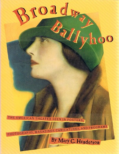 Image for Broadway Ballyhoo: The American Theater Seen in Posters, Photographs, Magazines, Caricatures, and Programs