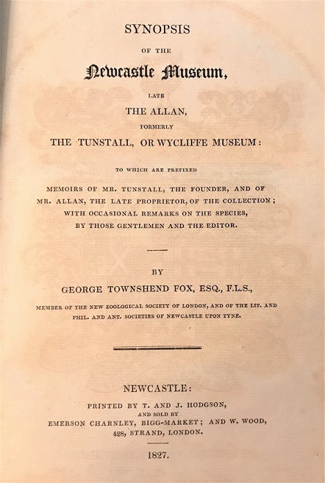 Image for Synopsis of the Newcastle Museum, Late the Allan, Formerly the Tunstall, or Wycliffe Museum; to which are prefixed Memoirs of Mr. Tunstall, the Founder, and of Mr. Allen, the Late Proprietor, of the Collection; with Occasional Remarks on the Species, by those Gentlemen and the Editor.