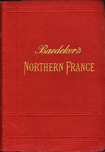 Image for Northern France from Belgium and the English Channel to the Loire, excluding Paris and its Environs: Handbook for Travellers