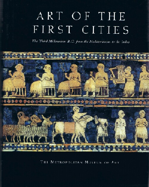 Image for Art of the First Cities: The Third Millennium from the Mediterranean to the Indus
