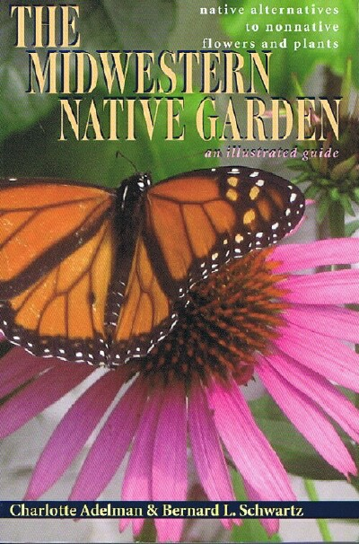 Image for The Midwestern Native Garden: Native Alternatives to Nonnative Flowers and Plants: An Illustrated Guide