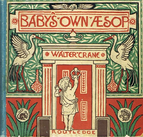 Image for The Baby's Own Aesop: Being the Fables Condensed in Rhyme with Portable Morals, Pictorially Pointed by Walter Crane