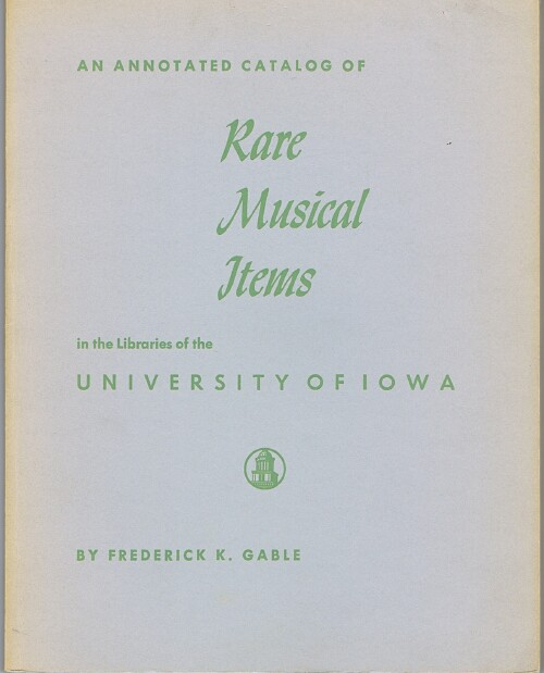 Image for An Annotated Catalog of Rare Musical Items in the Libraries of the University of Iowa