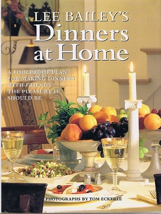 Image for Lee Bailey's Dinners at Home: A Foolproof Plan for Making Dinners with Friends the Pleasure it Should Be