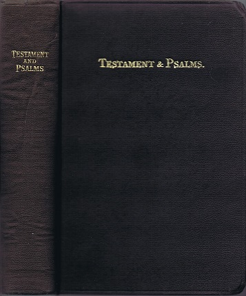 Image for New Testament of Our Lord and Savior Jesus Christ, and The Book of Psalms, Translated out of the Original Greek and with the Former Translations Diligently Compared and Revised, set forth in 1611 and Commonly known as the King James Version