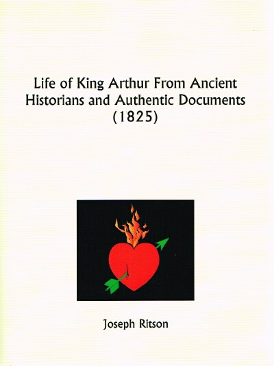 Image for A Life Of King Arthur: From Ancient Historians And Authentic Documents