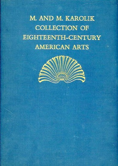 Image for EIGHTEENTH-CENTURY AMERICAN ARTS: M. & M. KAROLIK COLLECTION OF PAINTINGS, DRAWINGS, ENGRAVINGS, FURNITURE, SILVER, NEEDLEWORK & INCIDENTAL OBJECTS GATHERED TO ILLUSTRATE THE ACHIEVEMENTS OF AMERICAN ARTISTS & CRAFTSMEN OF THE PERIOD FROM 1720 TO 1820