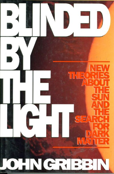 Image for BLINDED BY THE LIGHT: New Theories about the Sun and the Search for Dark Matter