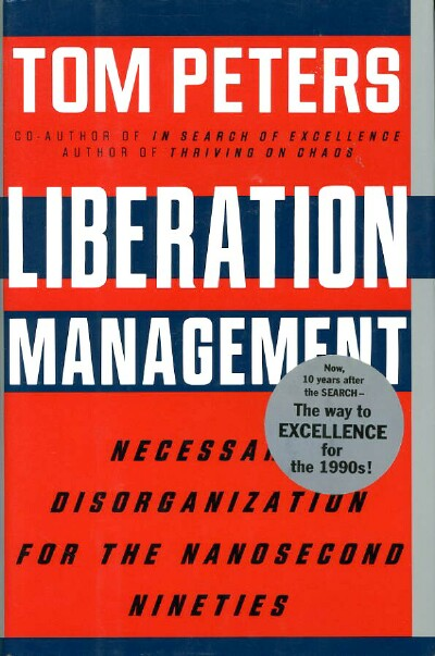 Image for LIBERATION MANAGEMENT: Necessary Disorganization for the Nanosecond Nineties