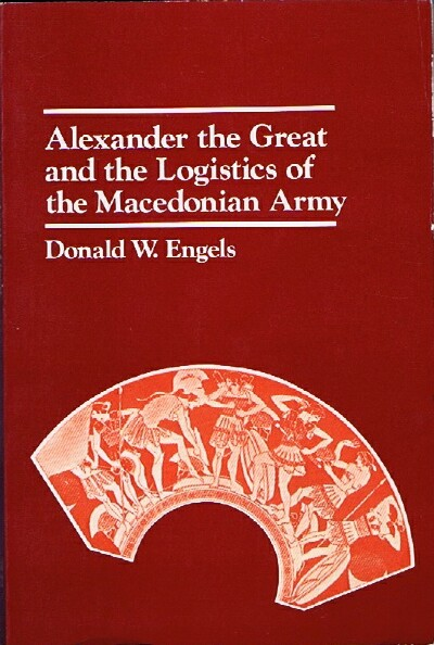 Image for ALEXANDER THE GREAT AND THE LOGISTICS OF THE MACEDONIAN ARMY
