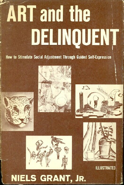 Image for Art and the Delinquent How to Stimulate Social Adjustment through Guided Self-Expression