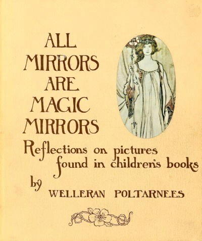 Image for ALL MIRRORS ARE MAGIC MIRRORS: REFLECTIONS ON PICTURES FOUND IN CHILDREN'S BOOKS
