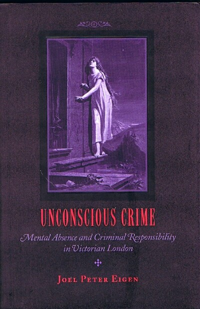 Image for Unconscious Crime: Mental Absence and Criminal Responsibility in Victorian London