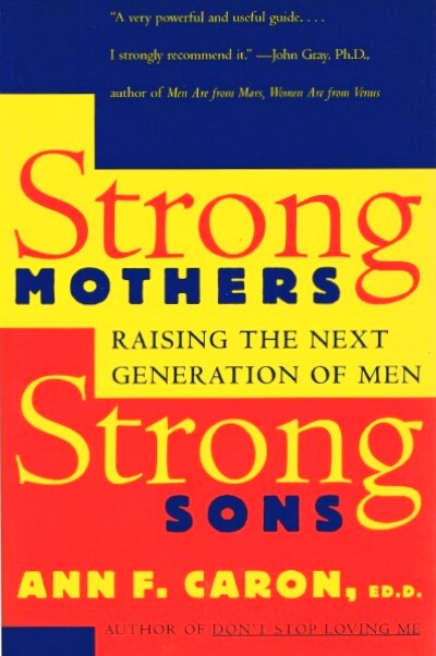 Image for Strong Mothers, Strong Sons: Raising the Next Generation of Men