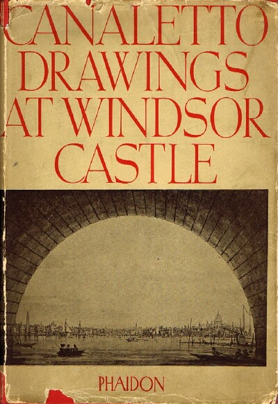 the drawings of antonio canaletto in the collection of his majesty the king at windsor castle