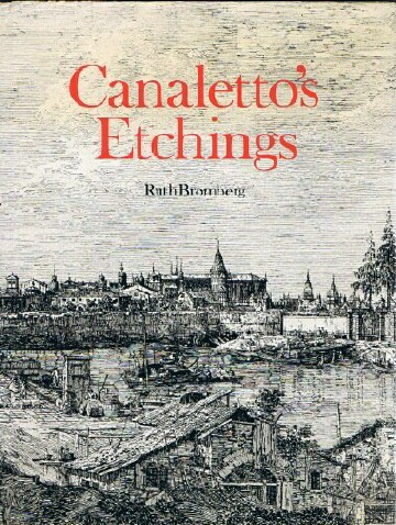 Image for Canaletto's Etchings: A Catalogue and Study Illustrating and Describing the Known States, Including Those Hitherto Unrecorded