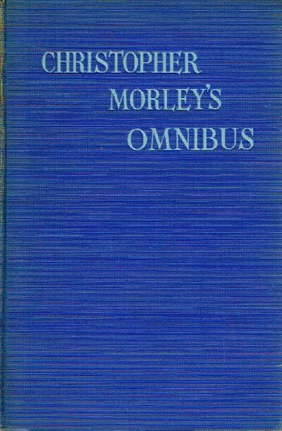 Image for CHRISTOPHER MORLEY'S OMNIBUS: AN EXCURSION AMONG THE BOOKS OF CHRISTOIPHER MORLEY