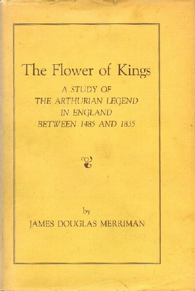 Image for The Flower of Kings: A Study of the Arthurian Legend in England between 1485 and 1835