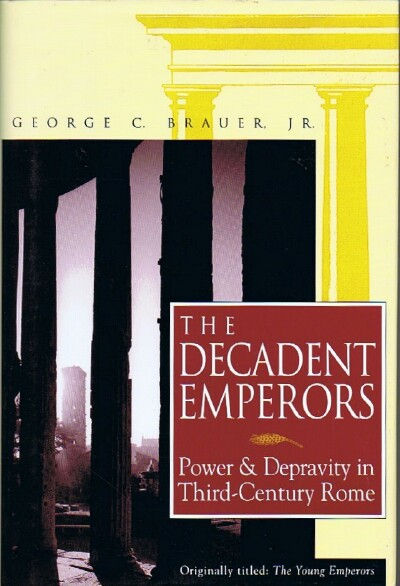 Image for THE DECADENT EMPERORS: POWER AND DEPRAVITY IN THIRD-CENTURY ROME