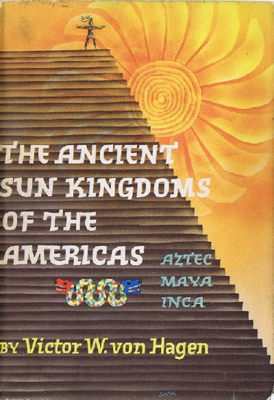 Image for THE ANCIENT SUN KINGDOMS OF THE AMERICAS: AZTEC, MAYA, INCA