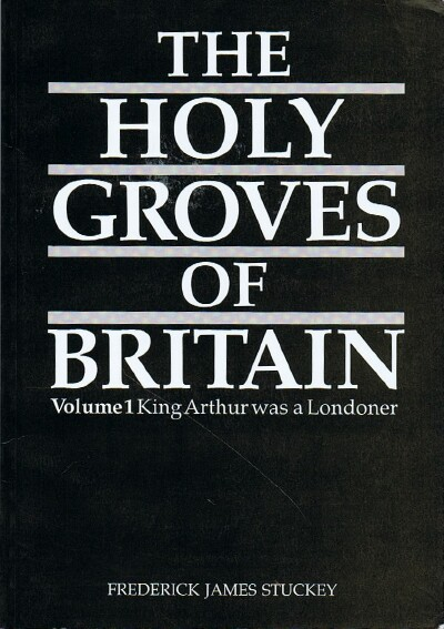 Image for The Holy Groves of Britain: Volume 1: King Arthur was a Londoner