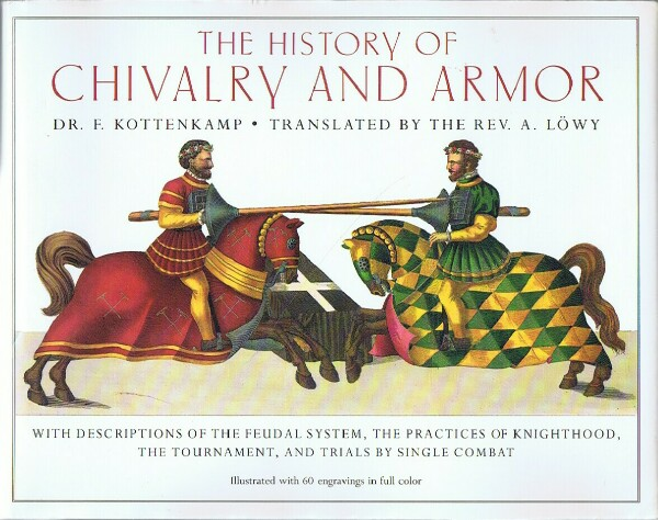 Image for The History of Chivalry and Armor: with Descriptions of the feudal system, practices of knighthood, the Tournament, and Trials by Single Combat