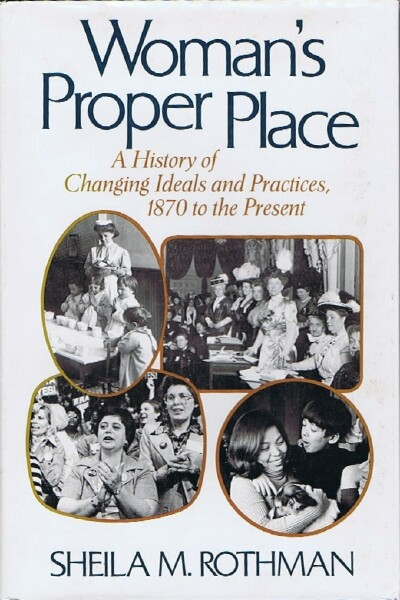 Image for Woman's Proper Place: A History of Changing Ideals and Practices, 1870 to the Present