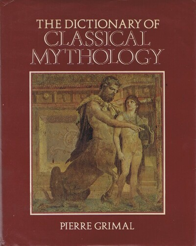 Image for The Dictionary of Classical Mythology translated by A.R. Maxwell-Hyslop
