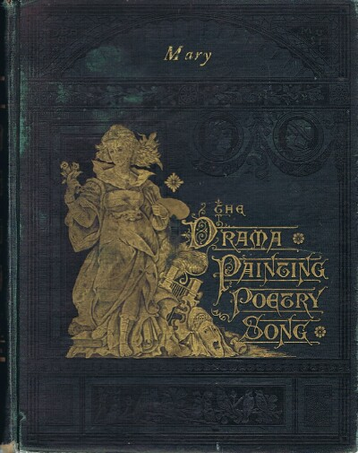 Image for The Drama, Painting, Poetry, and Song: Embracing a Complete History of the Stage; An Exhaustive Treatise on Pictorial Art; A Choice Collection of Favorite Poems, and the Popular Songs of All Nations