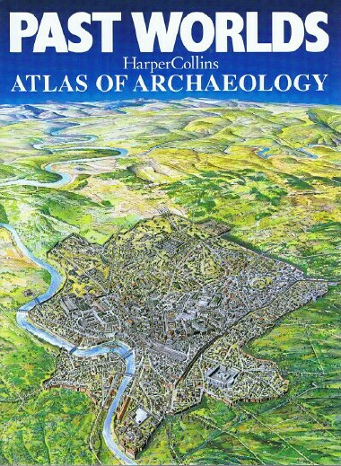 Image for Past Worlds  HarperCollins Atlas of Archaeology