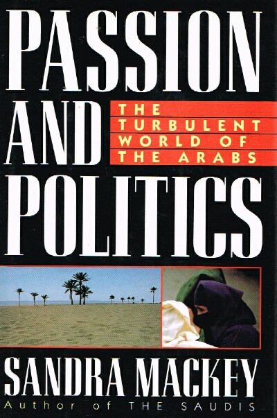 Image for Passion and Politics The Turbulent World of the Arabs