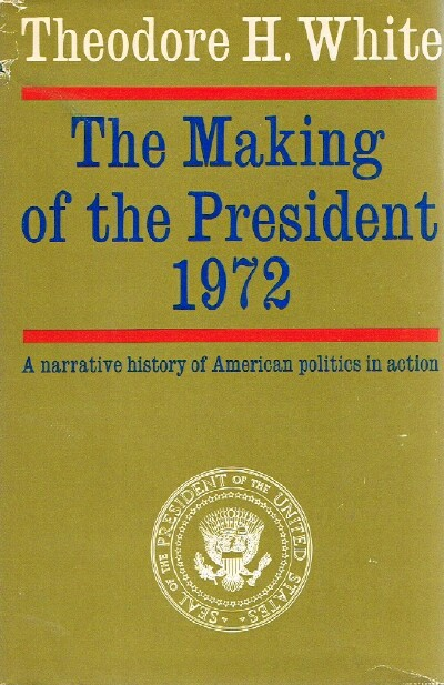 Image for THE MAKING OF THE PRESIDENT 1972 A Narrative of American politics in action