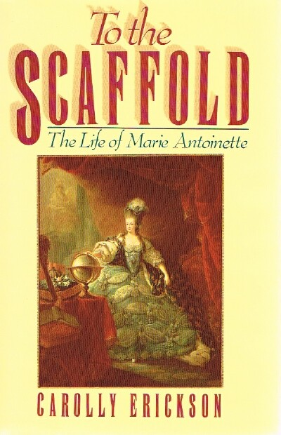 Image for To the Scaffold The Life of Marie Antoinette