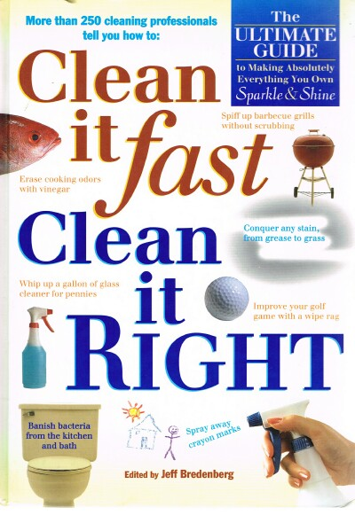 Image for Clean it fast Clean it Right: The Ultimate Guide to Making Absolutely Everything You Own Sparkle & Shine