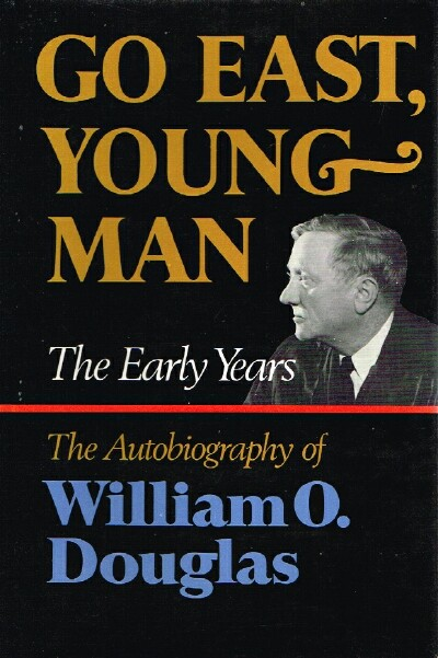 Image for Go East, Young Man: The Early Years The Autobiography of William O. Douglas