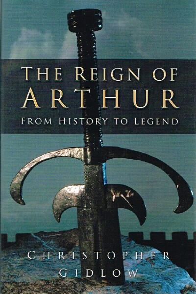 Image for The Reign of Arthur:  From History to Legend